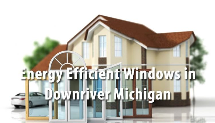 Energy efficient windows in downriver michigan explained - The basics about energy efficient windows ...