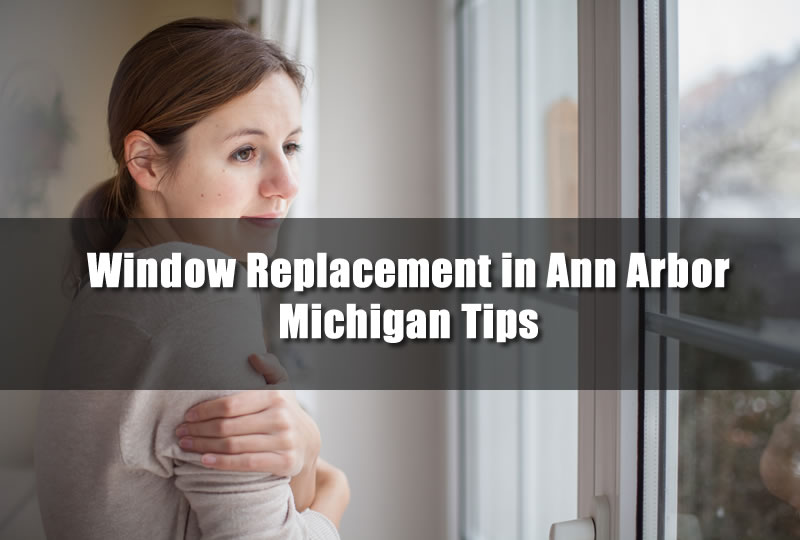 Window Replacement in Ann Arbor Michigan Tips