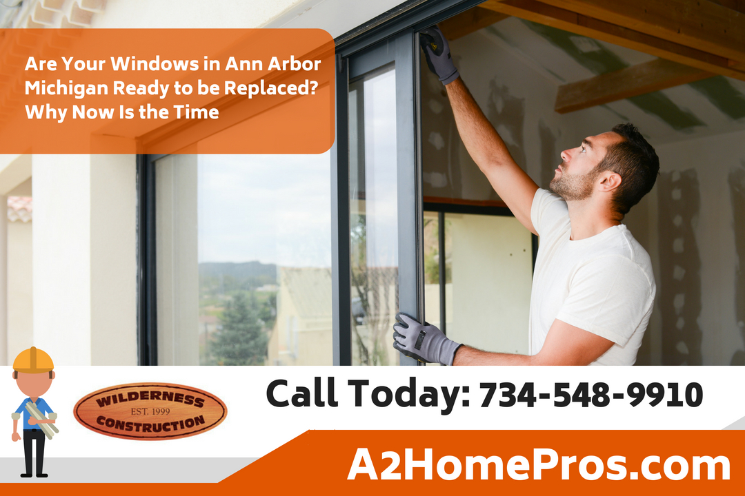 Are Your Windows in Ann Arbor Michigan Ready to be Replaced? Why Now Is the Time